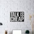 Tableau déco en acier Talk is cheap
