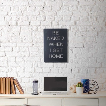 Metal wall art Be naked when i get home